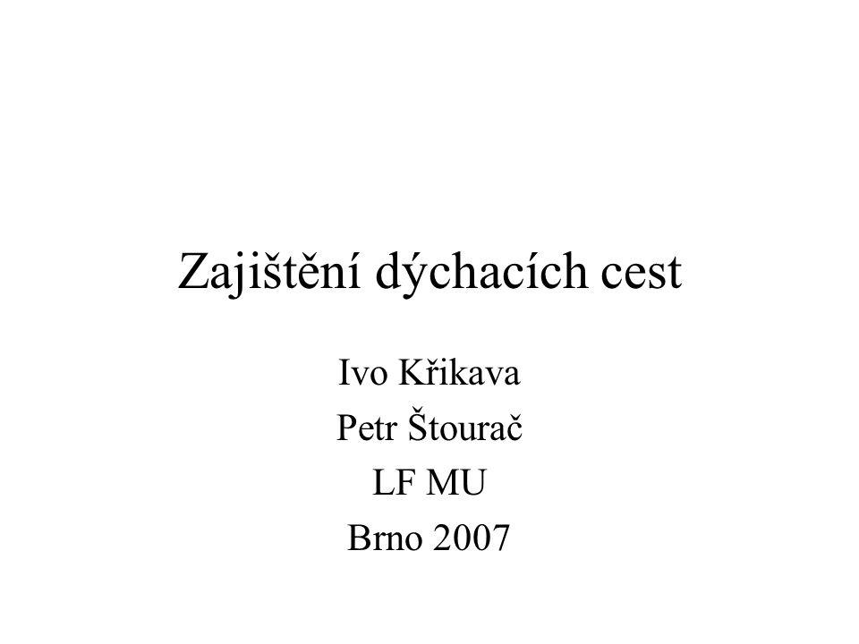 Zajištění dýchacích cest Ivo Křikava Petr Štourač LF MU Brno 2007