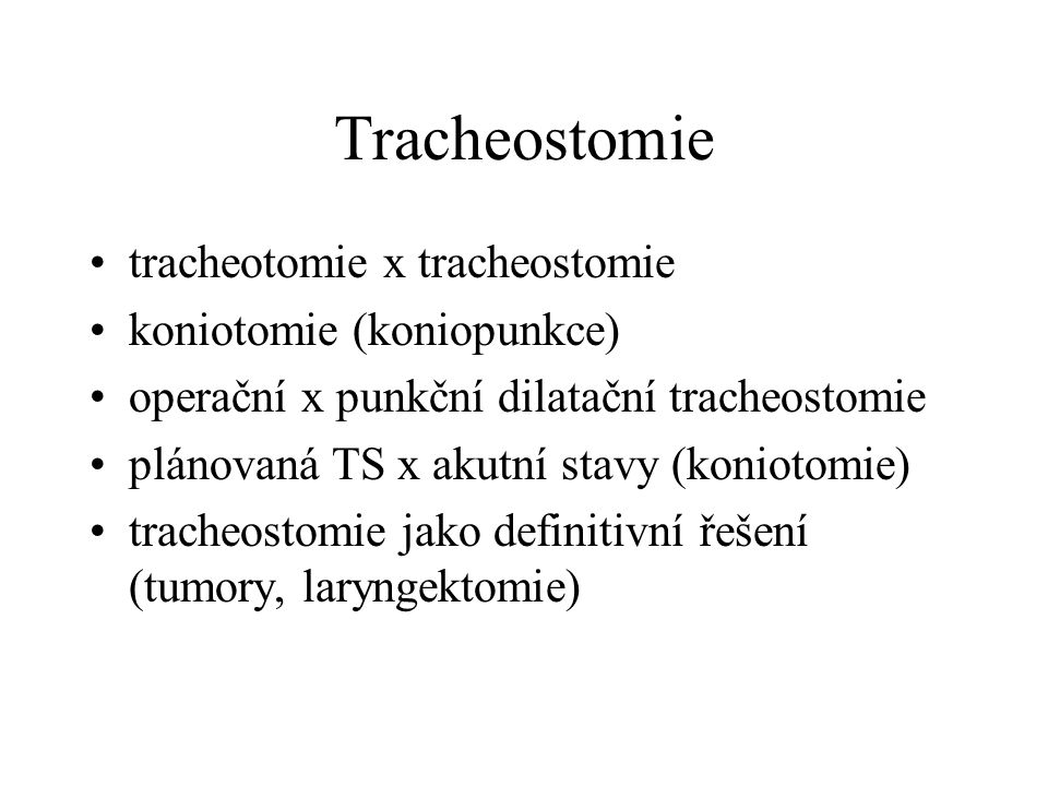 Tracheostomie tracheotomie x tracheostomie koniotomie (koniopunkce) operační x punkční dilatační tracheostomie plánovaná TS x akutní stavy (koniotomie