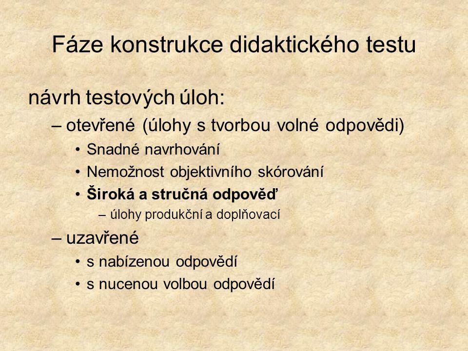Fáze konstrukce didaktického testu návrh testových úloh: –otevřené (úlohy s tvorbou volné odpovědi) Snadné navrhování Nemožnost objektivního skórování