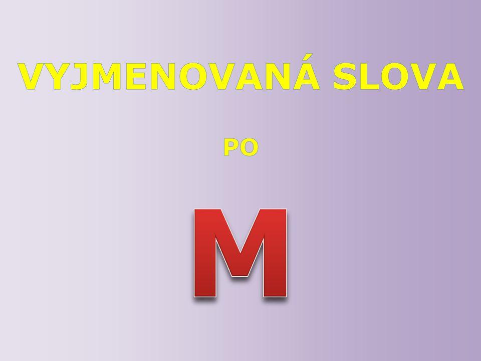 Číslo v digitálním archivu školyVY_32_INOVACE_CJ5_10 Sada DUMČeský jazyk 5 Předmět Český jazyk Název materiáluVyjmenovaná slova po M Anotace Prezentace seznamuje žáky s pořadím vyjmenovaných slov po M a jejich základním významem.