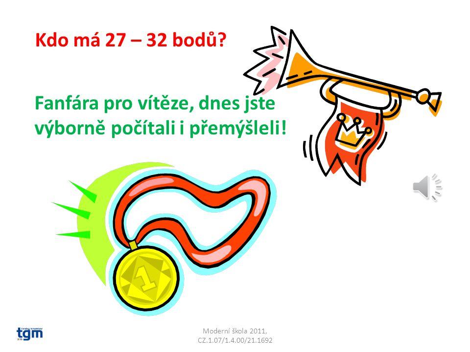 Moderní škola 2011, CZ.1.07/1.4.00/21.1692 Kdo má 27 – 32 bodů? Fanfára pro vítěze, dnes jste výborně počítali i přemýšleli!