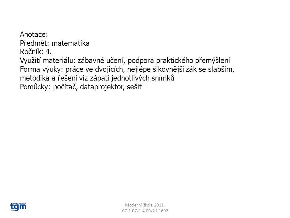 Anotace: Předmět: matematika Ročník: 4. Využití materiálu: zábavné učení, podpora praktického přemýšlení Forma výuky: práce ve dvojicích, nejlépe šiko