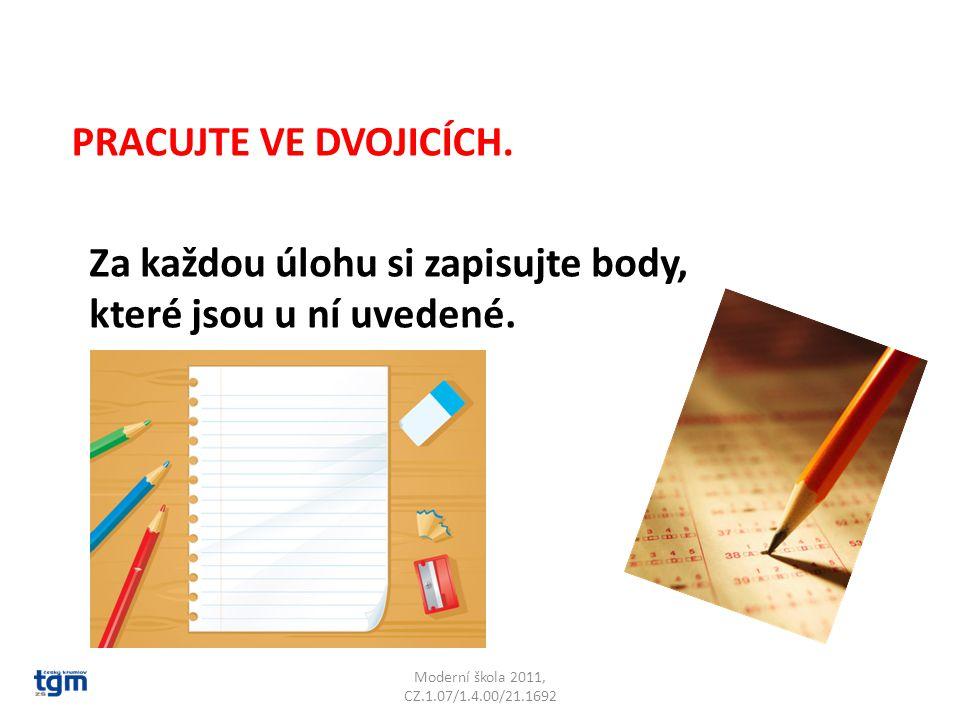 Moderní škola 2011, CZ.1.07/1.4.00/21.1692 PRACUJTE VE DVOJICÍCH. Za každou úlohu si zapisujte body, které jsou u ní uvedené.