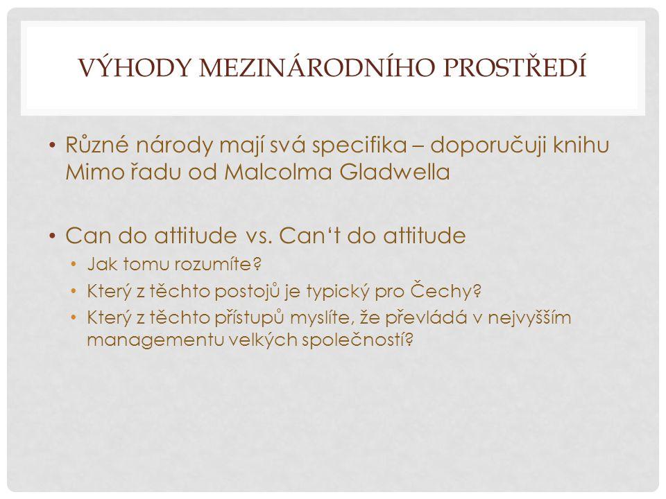 VÝHODY MEZINÁRODNÍHO PROSTŘEDÍ Různé národy mají svá specifika – doporučuji knihu Mimo řadu od Malcolma Gladwella Can do attitude vs.