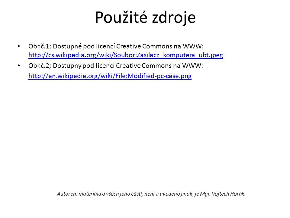 Použité zdroje Obr.č.1; Dostupné pod licencí Creative Commons na WWW: http://cs.wikipedia.org/wiki/Soubor:Zasilacz_komputera_ubt.jpeg http://cs.wikipedia.org/wiki/Soubor:Zasilacz_komputera_ubt.jpeg Obr.č.2; Dostupný pod licencí Creative Commons na WWW: http://en.wikipedia.org/wiki/File:Modified-pc-case.png Autorem materiálu a všech jeho částí, není-li uvedeno jinak, je Mgr.