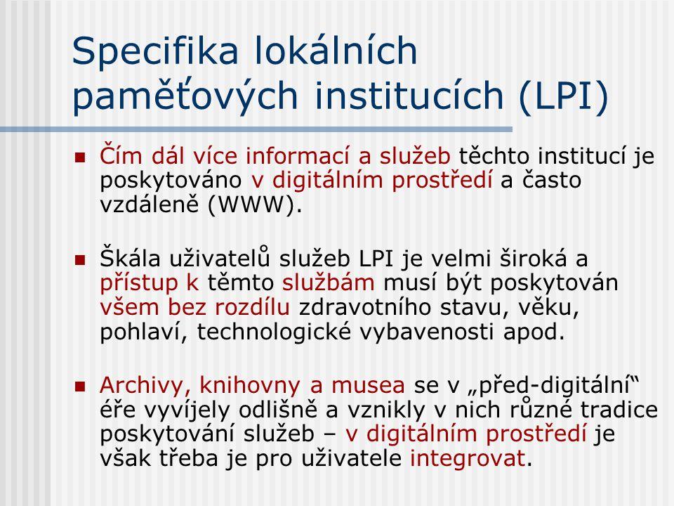 Specifika lokálních paměťových institucích (LPI) Čím dál více informací a služeb těchto institucí je poskytováno v digitálním prostředí a často vzdáleně (WWW).