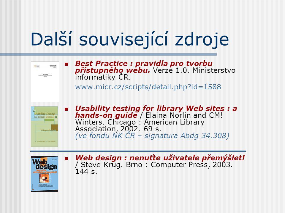 Další související zdroje Best Practice : pravidla pro tvorbu přístupného webu. Verze 1.0. Ministerstvo informatiky ČR. www.micr.cz/scripts/detail.php?