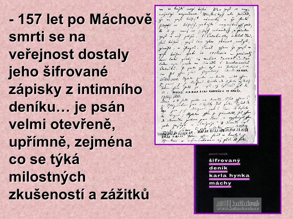 - 157 let po Máchově smrti se na veřejnost dostaly jeho šifrované zápisky z intimního deníku… je psán velmi otevřeně, upřímně, zejména co se týká milo