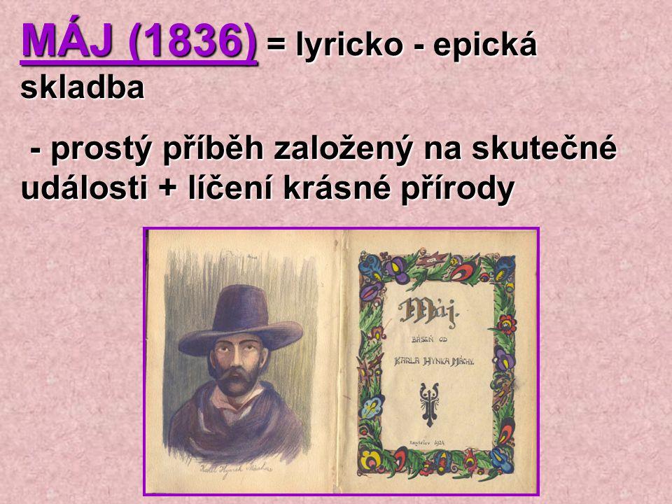 MÁJ (1836) = lyricko - epická skladba - prostý příběh založený na skutečné události + líčení krásné přírody - prostý příběh založený na skutečné událo