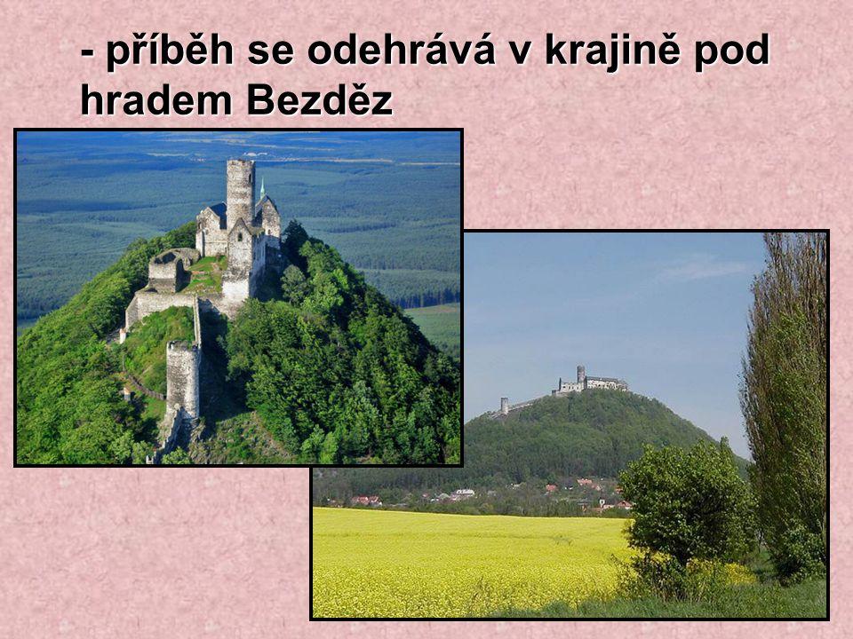 - příběh se odehrává v krajině pod hradem Bezděz