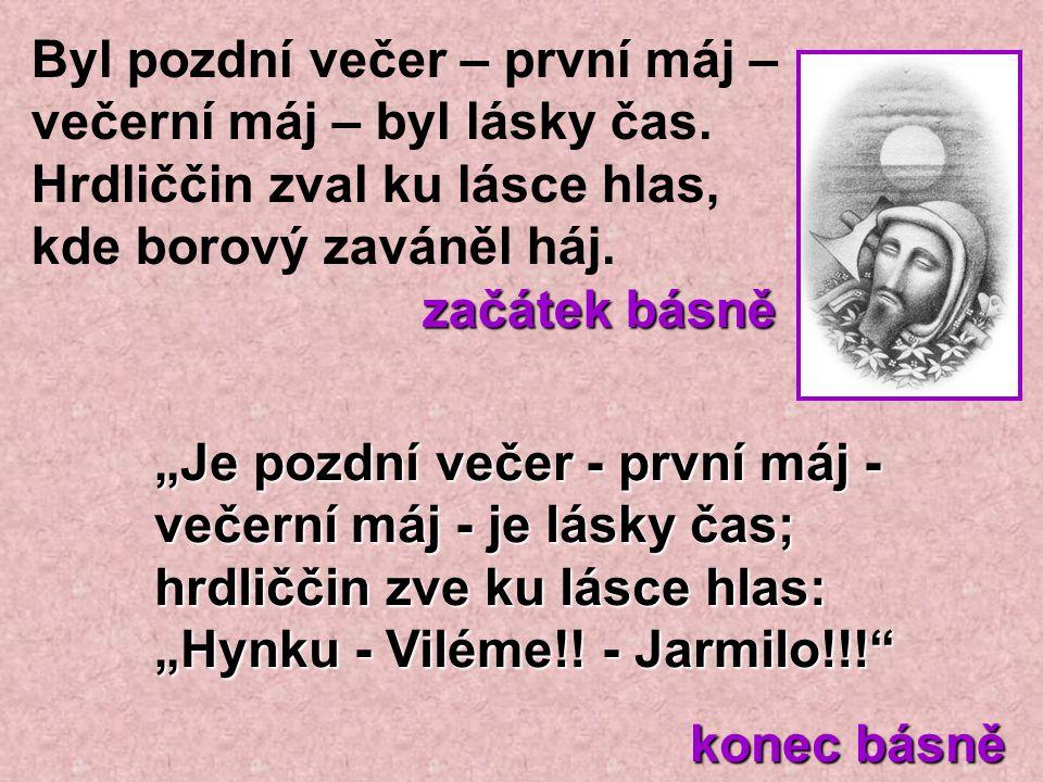 """""""Je pozdní večer - první máj - večerní máj - je lásky čas; hrdliččin zve ku lásce hlas: """"Hynku - Viléme!! - Jarmilo!!!"""" konec básně konec básně Byl po"""
