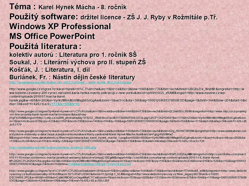 Téma : Karel Hynek Mácha - 8. ročník Použitý software: držitel licence - ZŠ J. J. Ryby v Rožmitále p.Tř. Windows XP Professional MS Office PowerPoint