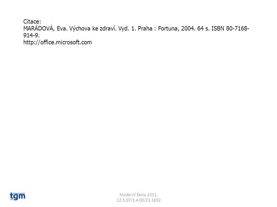 Moderní škola 2011, CZ.1.07/1.4.00/21.1692 Citace: MARÁDOVÁ, Eva. Výchova ke zdraví. Vyd. 1. Praha : Fortuna, 2004. 64 s. ISBN 80-7168- 914-9. http://