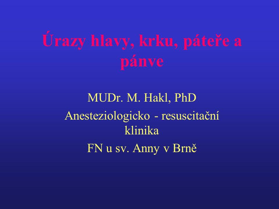Úrazy hlavy, krku, páteře a pánve MUDr. M. Hakl, PhD Anesteziologicko - resuscitační klinika FN u sv. Anny v Brně