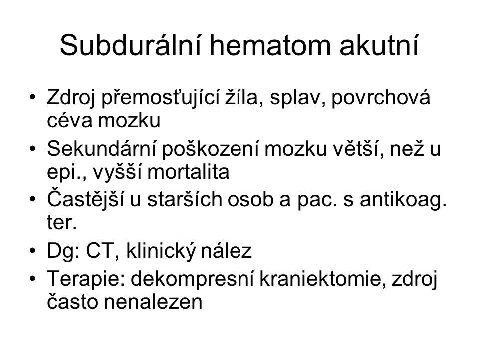 Subdurální hematom akutní Zdroj přemosťující žíla, splav, povrchová céva mozku Sekundární poškození mozku větší, než u epi., vyšší mortalita Častější