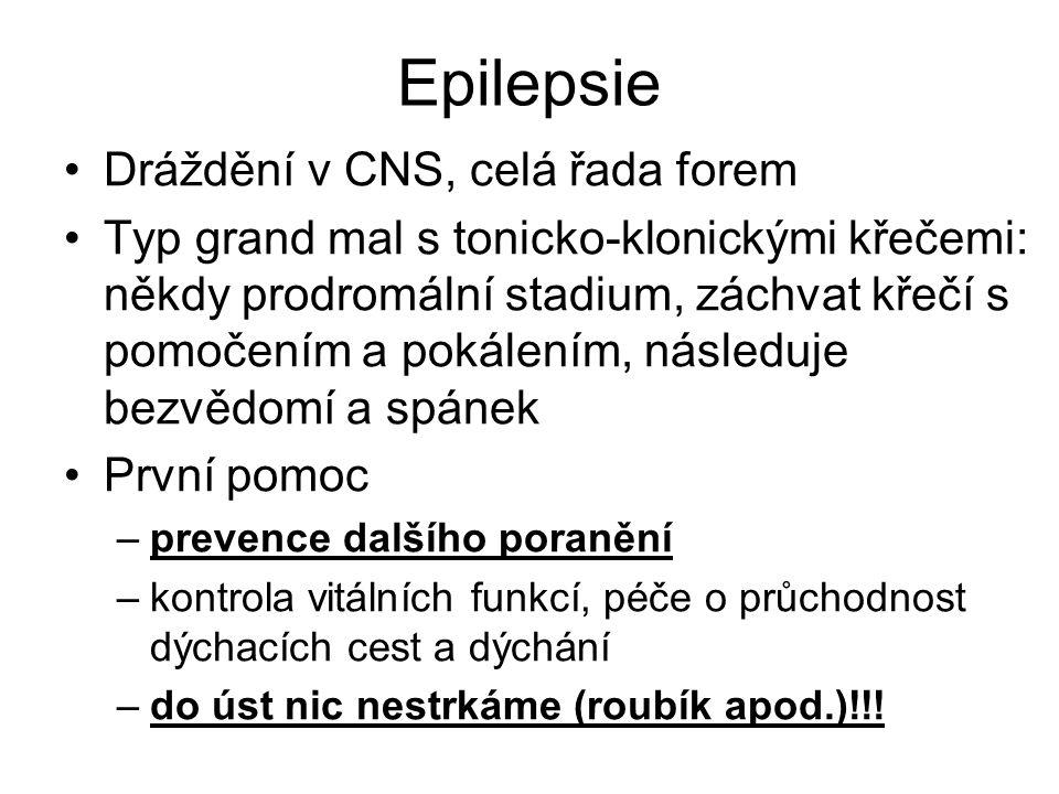 Epilepsie Dráždění v CNS, celá řada forem Typ grand mal s tonicko-klonickými křečemi: někdy prodromální stadium, záchvat křečí s pomočením a pokálením
