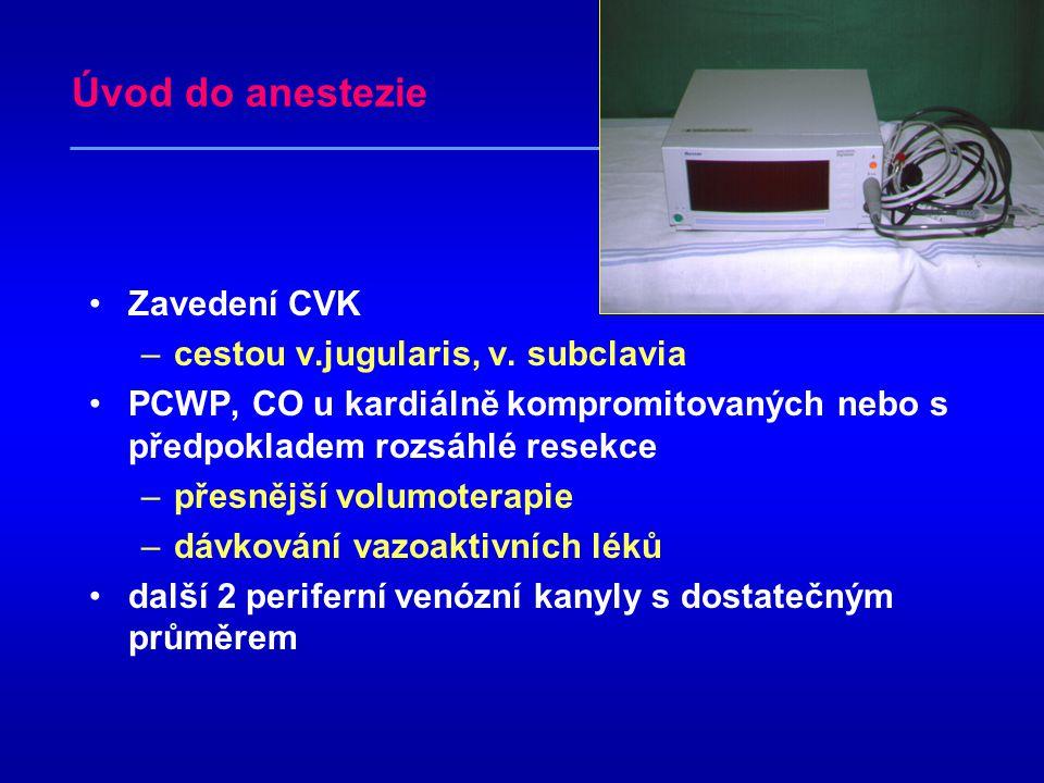 Úvod do anestezie aplikace 100% kyslíku –intravenózní anestetikum thiopental 3-5 mg/kg –midazolam 0,1-0,2 mg/kg –fentanyl 3-5 mcg/kg –nedepolarizující relaxancia cisatracurium 0,1mg/kg poté kontinuálně 1-2 mcg/kg/min