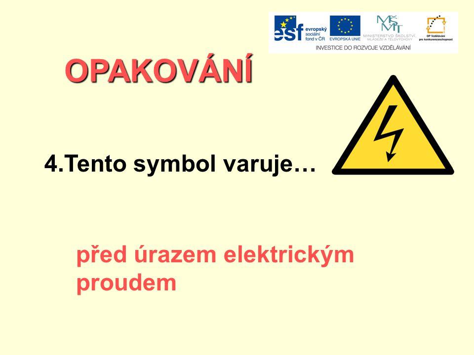 OPAKOVÁNÍ 4.Tento symbol varuje… před úrazem elektrickým proudem