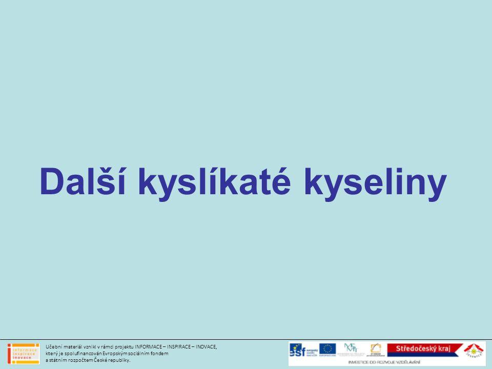 Další kyslíkaté kyseliny Učební materiál vznikl v rámci projektu INFORMACE – INSPIRACE – INOVACE, který je spolufinancován Evropským sociálním fondem a státním rozpočtem České republiky.