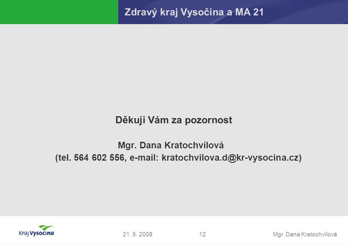 Mgr. Dana Kratochvílová1221. 5. 2008 Zdravý kraj Vysočina a MA 21 Děkuji Vám za pozornost Mgr. Dana Kratochvílová (tel. 564 602 556, e-mail: kratochvi