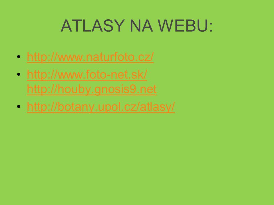ATLASY NA WEBU: http://www.naturfoto.cz/ http://www.foto-net.sk/ http://houby.gnosis9.nethttp://www.foto-net.sk/ http://houby.gnosis9.net http://botany.upol.cz/atlasy/