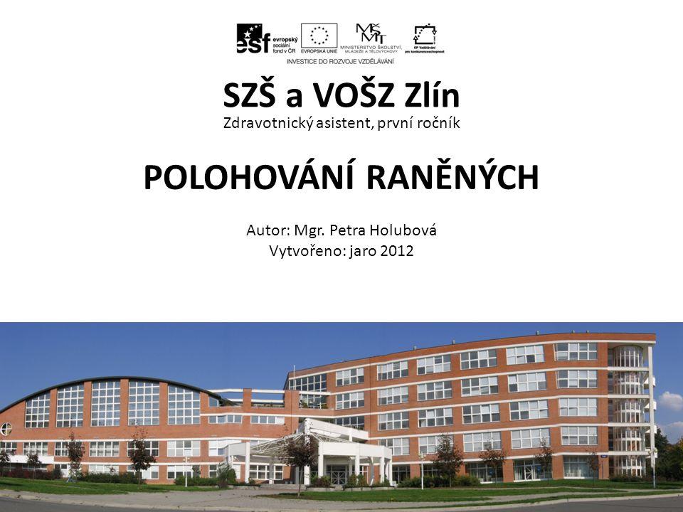 Zdravotnický asistent, první ročník POLOHOVÁNÍ RANĚNÝCH Autor: Mgr. Petra Holubová Vytvořeno: jaro 2012 SZŠ a VOŠZ Zlín ZA, 2. ročník, Planimetrie, Vz