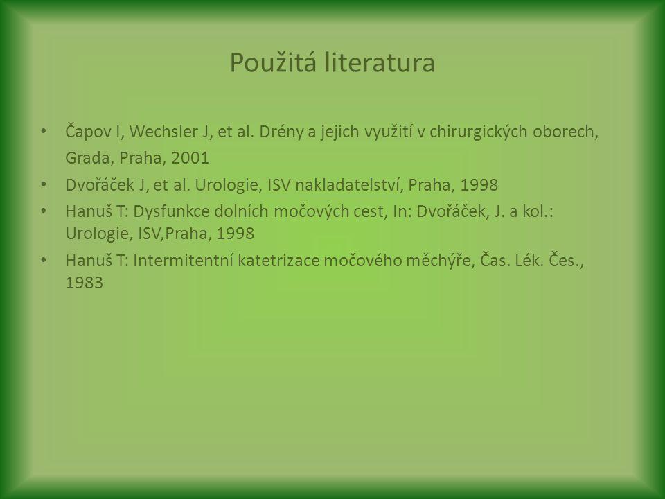 Použitá literatura Čapov I, Wechsler J, et al. Drény a jejich využití v chirurgických oborech, Grada, Praha, 2001 Dvořáček J, et al. Urologie, ISV nak