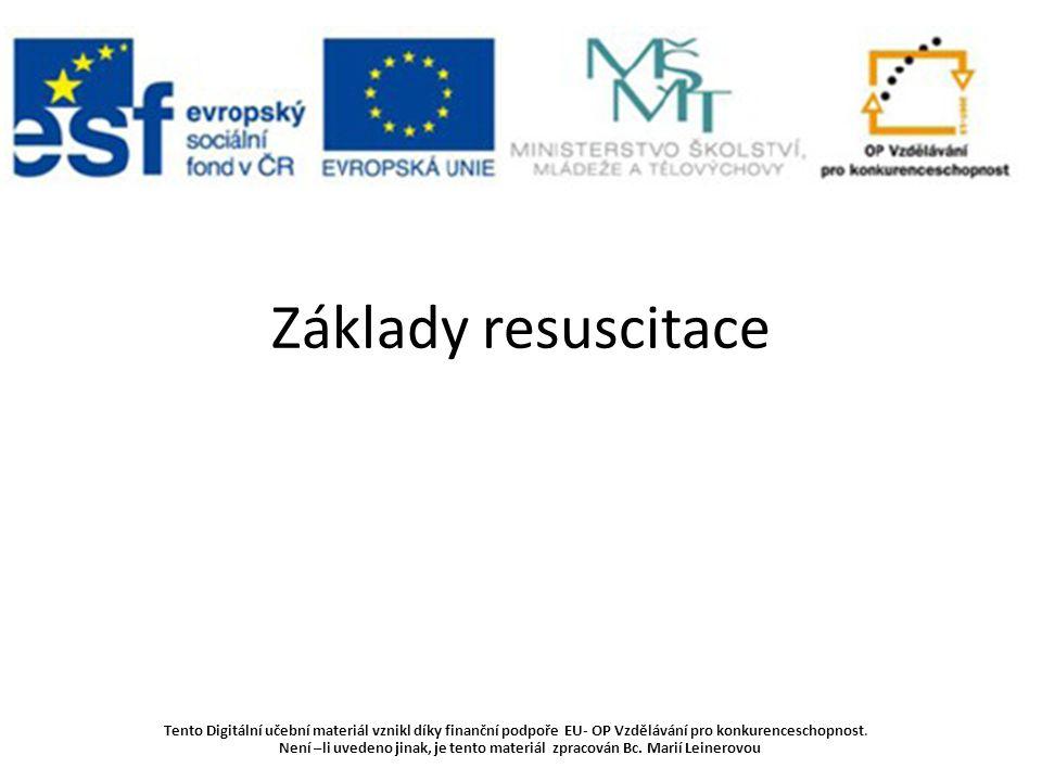 Základy resuscitace Tento Digitální učební materiál vznikl díky finanční podpoře EU- OP Vzdělávání pro konkurenceschopnost.
