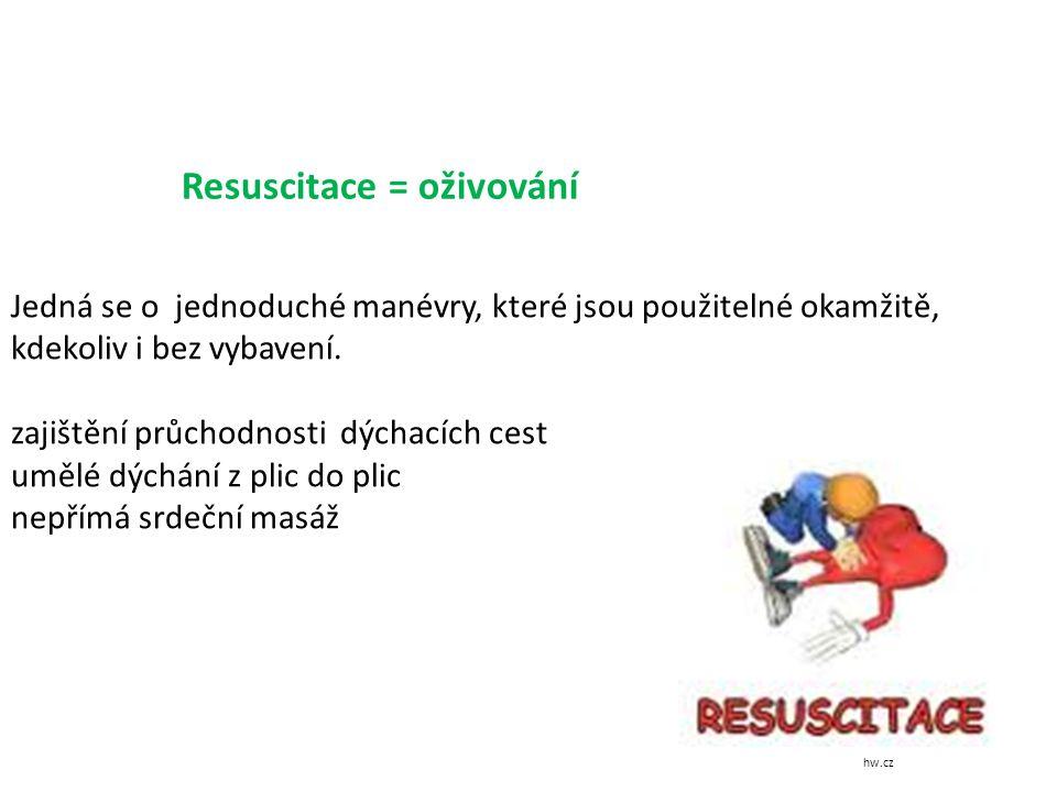 Resuscitace = oživování Jedná se o jednoduché manévry, které jsou použitelné okamžitě, kdekoliv i bez vybavení.