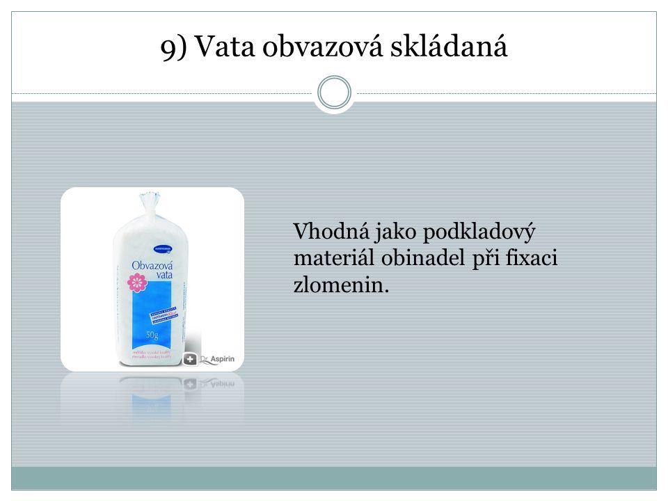 9) Vata obvazová skládaná Vhodná jako podkladový materiál obinadel při fixaci zlomenin.
