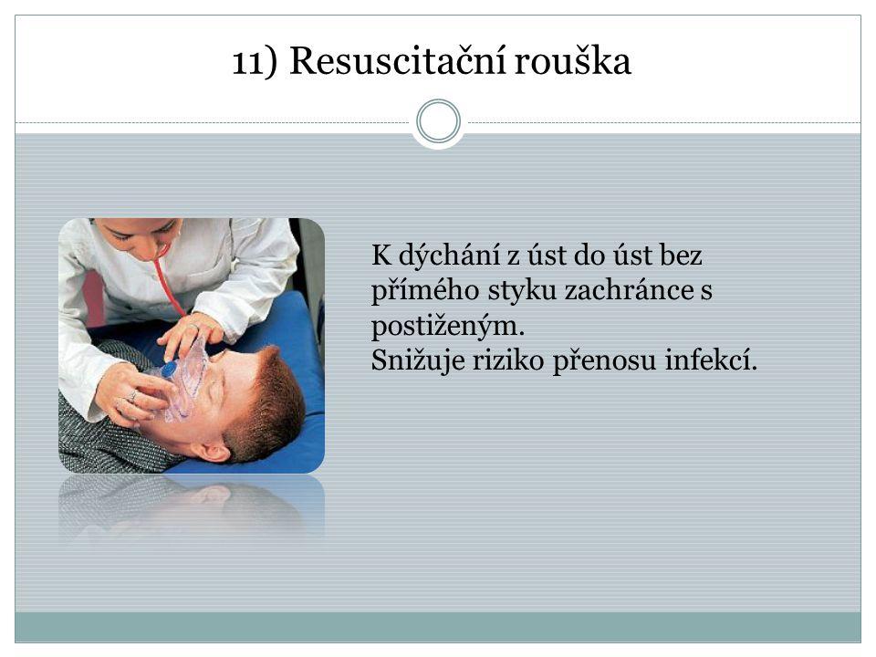 11) Resuscitační rouška K dýchání z úst do úst bez přímého styku zachránce s postiženým. Snižuje riziko přenosu infekcí.