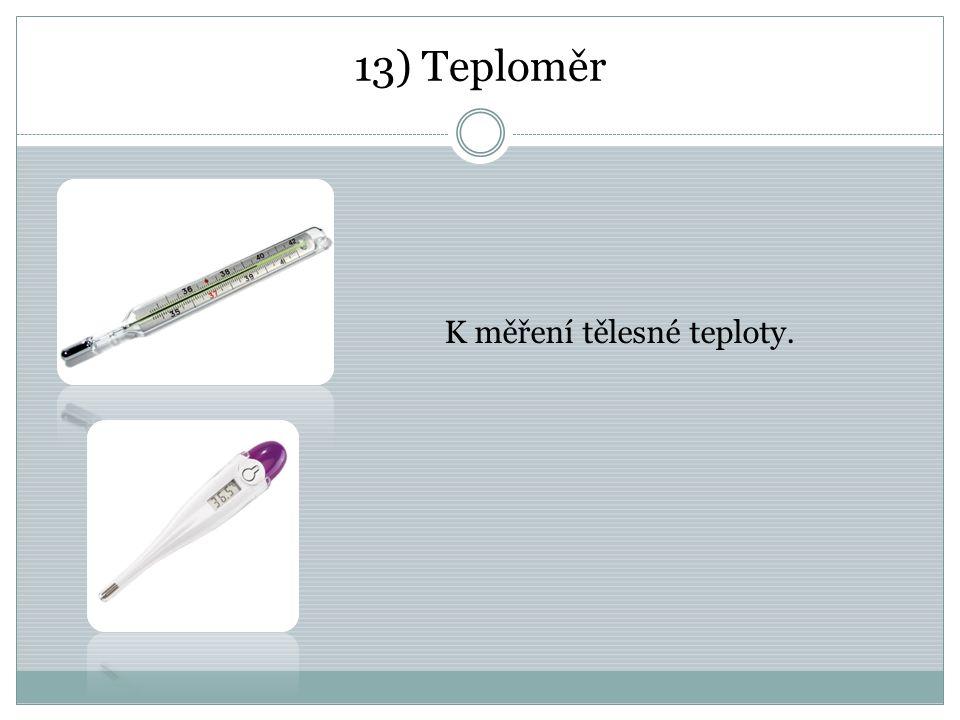 13) Teploměr K měření tělesné teploty.