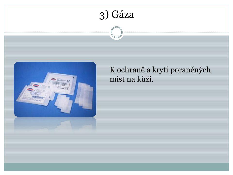3) Gáza K ochraně a krytí poraněných míst na kůži.