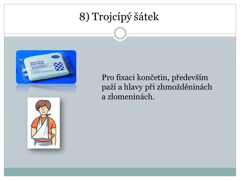 8) Trojcípý šátek Pro fixaci končetin, především paží a hlavy při zhmožděninách a zlomeninách.