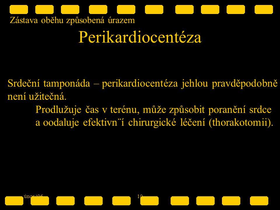 Zástava oběhu způsobená úrazem únor '0610 Perikardiocentéza Srdeční tamponáda – perikardiocentéza jehlou pravděpodobně není užitečná.