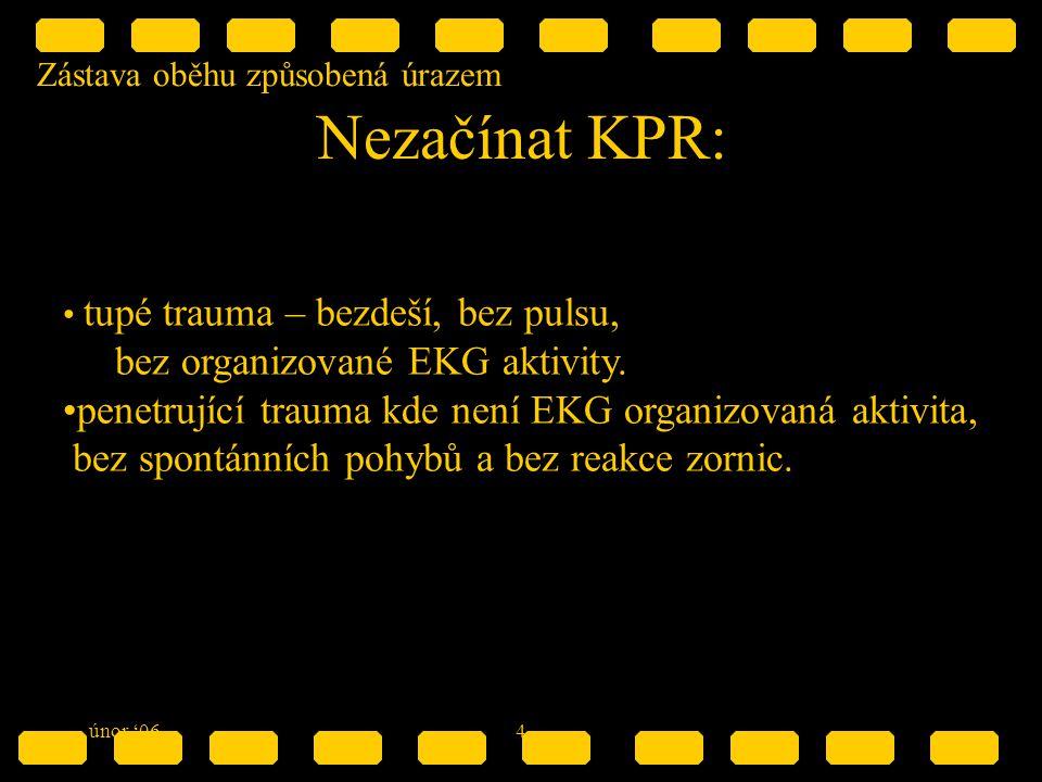 Zástava oběhu způsobená úrazem únor '064 Nezačínat KPR: tupé trauma – bezdeší, bez pulsu, bez organizované EKG aktivity.