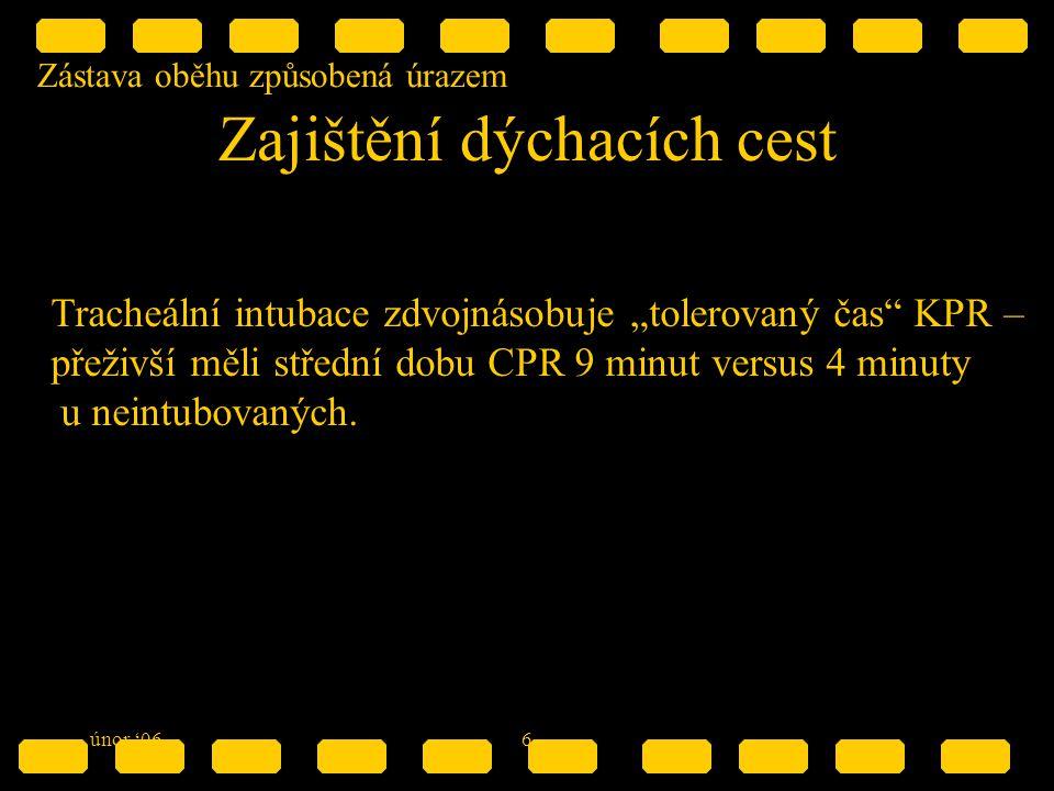 """Zástava oběhu způsobená úrazem únor '066 Zajištění dýchacích cest Tracheální intubace zdvojnásobuje """"tolerovaný čas KPR – přeživší měli střední dobu CPR 9 minut versus 4 minuty u neintubovaných."""