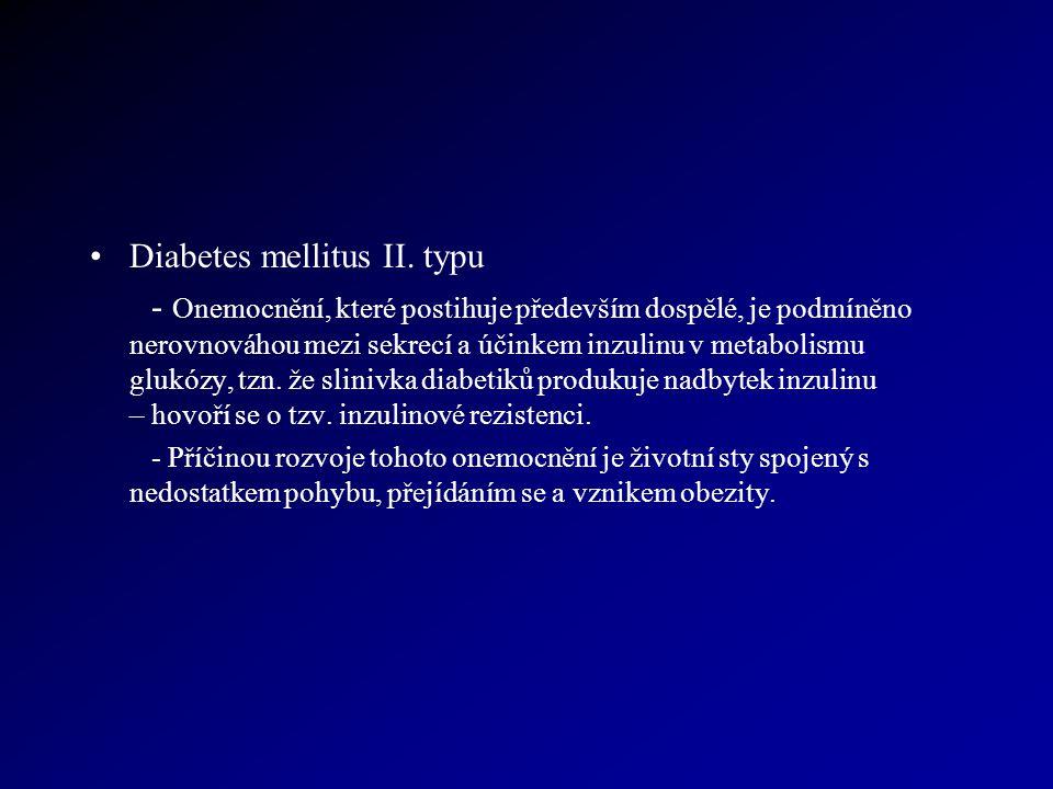Diabetes mellitus II. typu - Onemocnění, které postihuje především dospělé, je podmíněno nerovnováhou mezi sekrecí a účinkem inzulinu v metabolismu gl