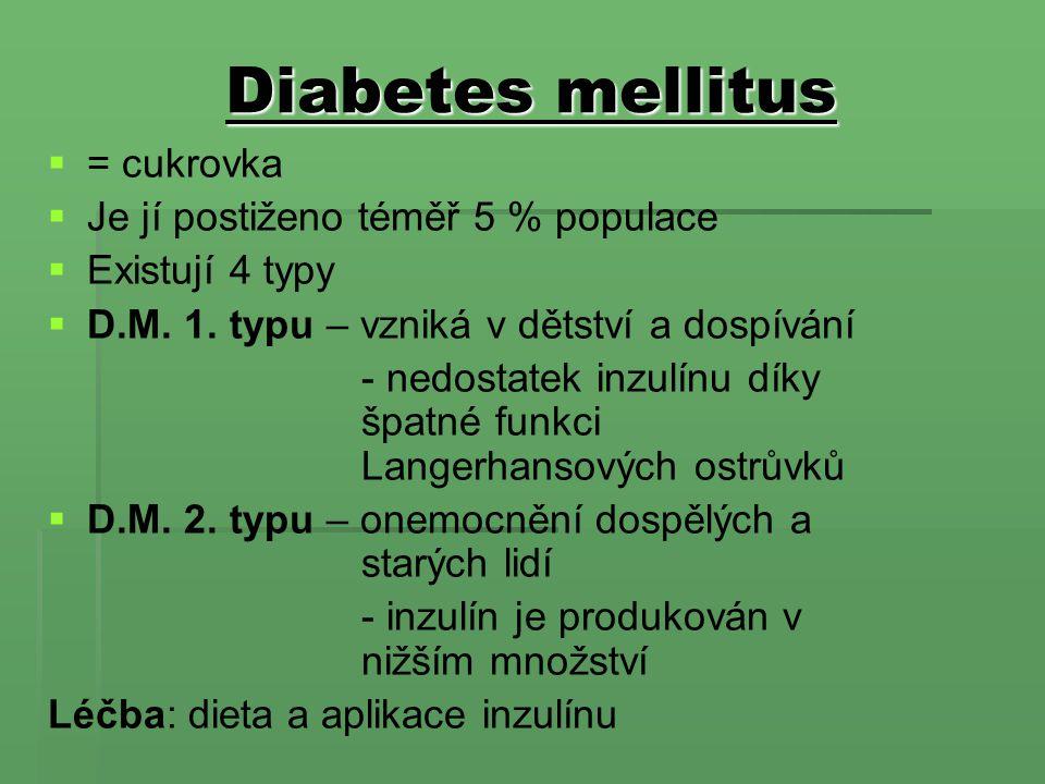 Diabetes mellitus   = cukrovka   Je jí postiženo téměř 5 % populace   Existují 4 typy   D.M. 1. typu – vzniká v dětství a dospívání - nedostat