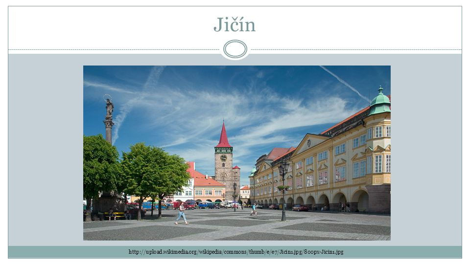 Jičín http://upload.wikimedia.org/wikipedia/commons/thumb/e/e7/Jicin1.jpg/800px-Jicin1.jpg