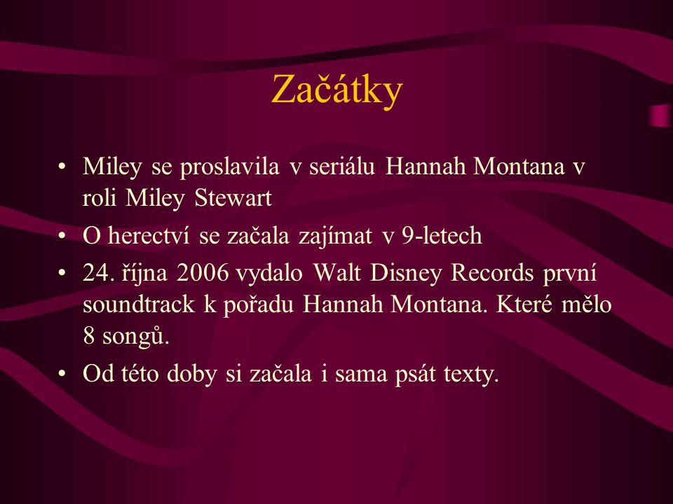 Začátky Miley se proslavila v seriálu Hannah Montana v roli Miley Stewart O herectví se začala zajímat v 9-letech 24. října 2006 vydalo Walt Disney Re