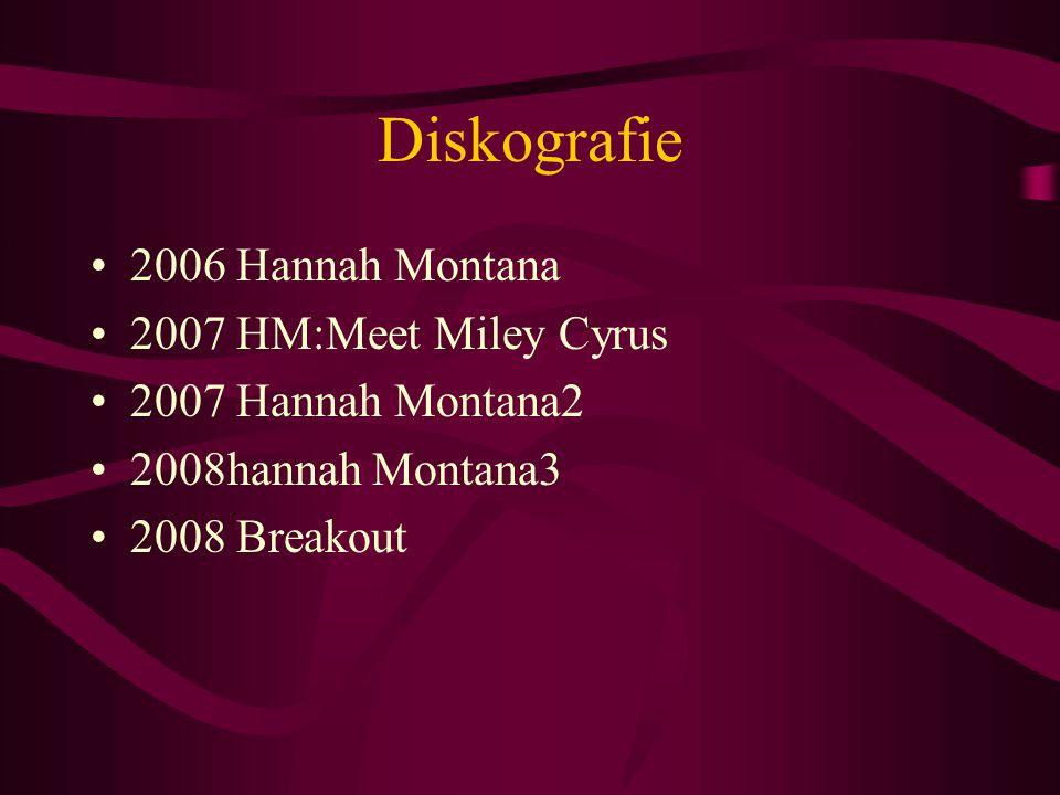 Diskografie 2006 Hannah Montana 2007 HM:Meet Miley Cyrus 2007 Hannah Montana2 2008hannah Montana3 2008 Breakout