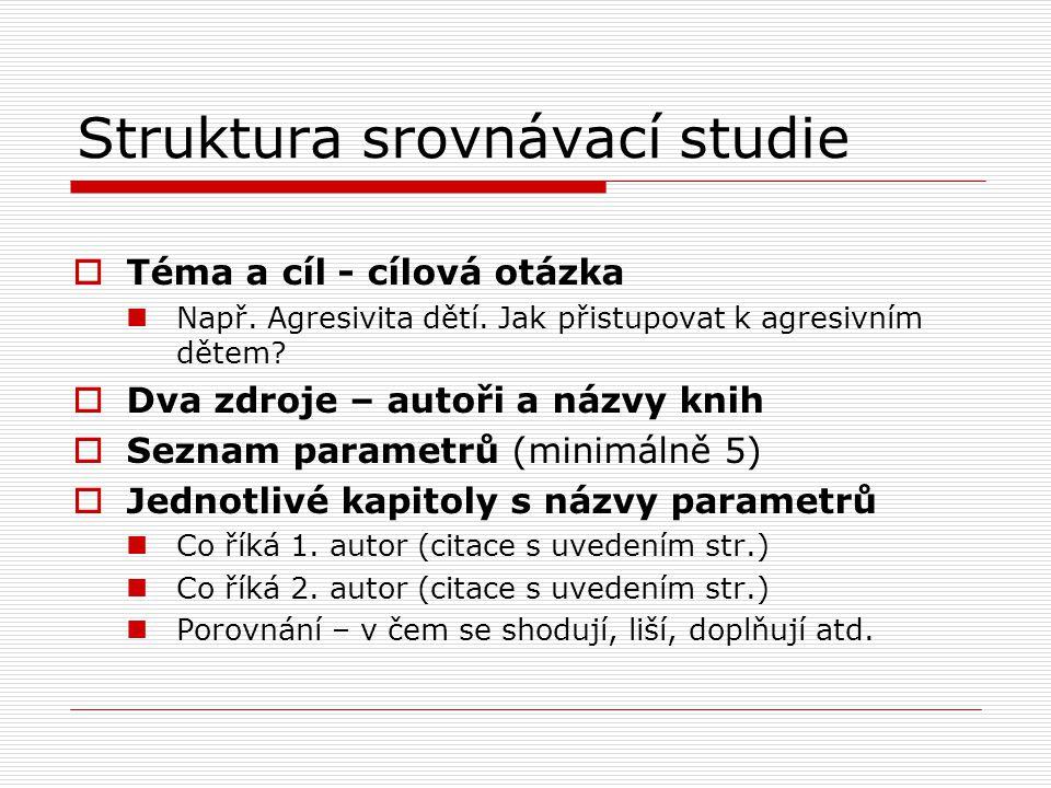 Struktura srovnávací studie  Téma a cíl - cílová otázka Např.