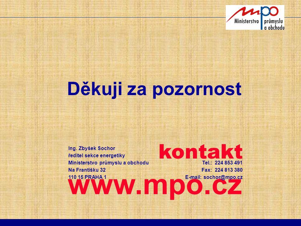 kontakt www.mpo.cz Děkuji za pozornost Ing. Zbyšek Sochor ředitel sekce energetiky Ministerstvo průmyslu a obchodu Na Františku 32 110 15 PRAHA 1 Tel.