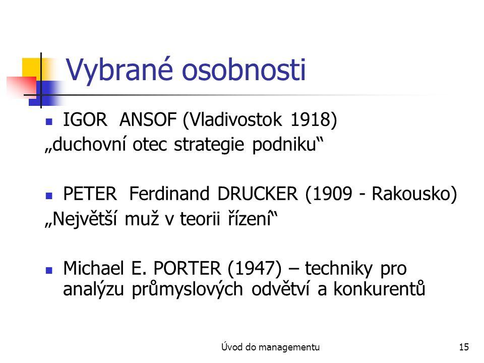 "Úvod do managementu15 Vybrané osobnosti IGOR ANSOF (Vladivostok 1918) ""duchovní otec strategie podniku"" PETER Ferdinand DRUCKER (1909 - Rakousko) ""Nej"