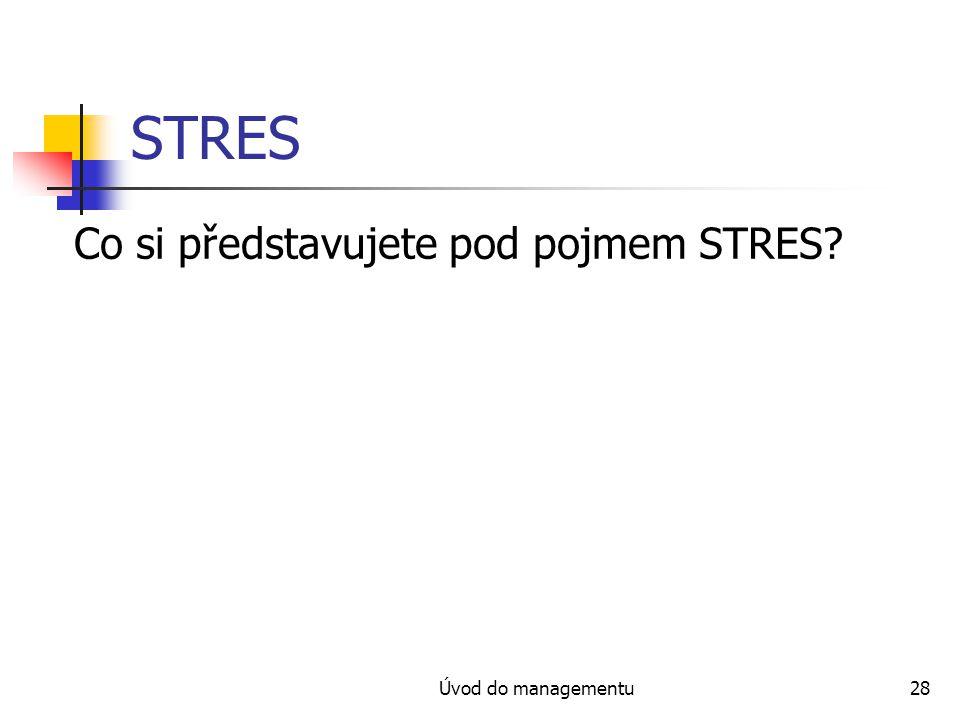 Úvod do managementu28 STRES Co si představujete pod pojmem STRES?