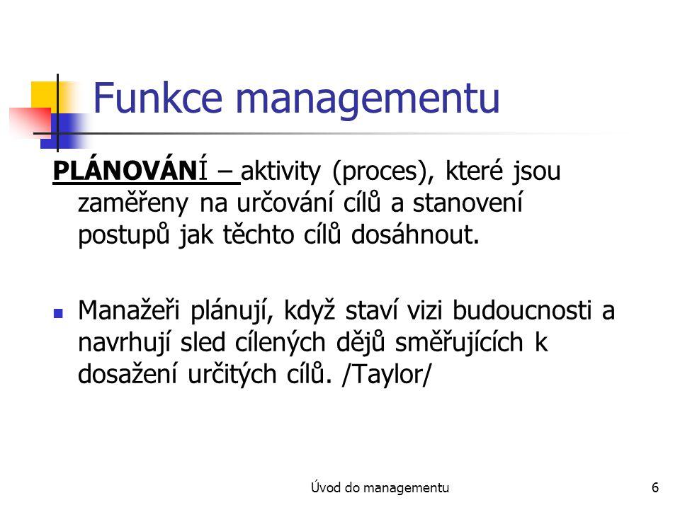 Úvod do managementu17 PETER Ferdinand DRUCKER – manažer budoucnosti bude muset: 1.
