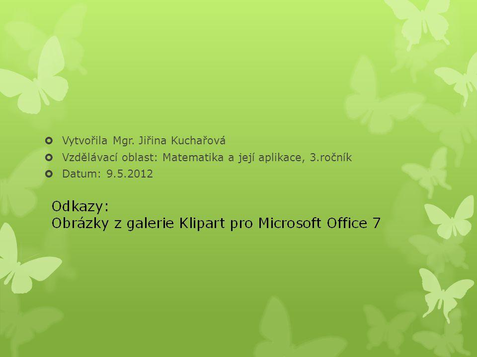  Vytvořila Mgr. Jiřina Kuchařová  Vzdělávací oblast: Matematika a její aplikace, 3.ročník  Datum: 9.5.2012