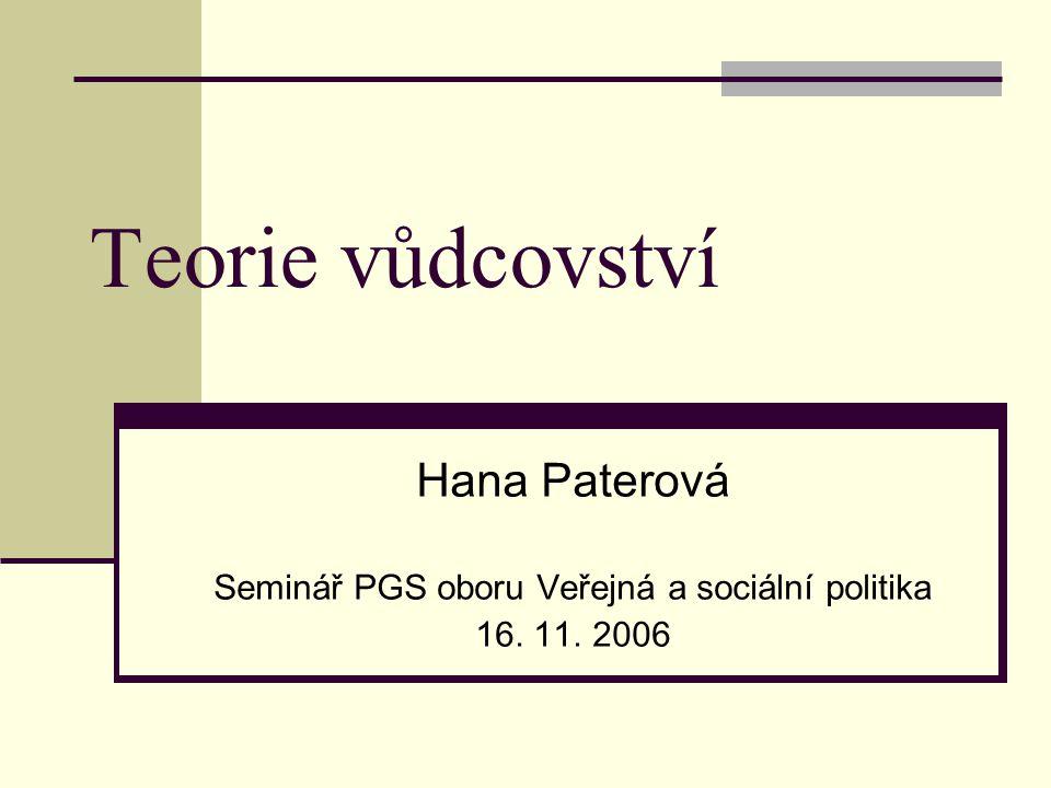 Teorie vůdcovství Hana Paterová Seminář PGS oboru Veřejná a sociální politika 16. 11. 2006