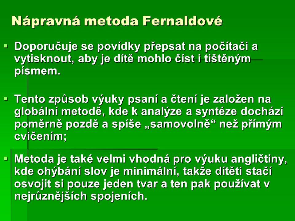 Nápravná metoda Fernaldové  Doporučuje se povídky přepsat na počítači a vytisknout, aby je dítě mohlo číst i tištěným písmem.  Tento způsob výuky ps